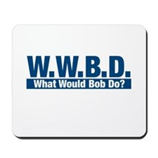 WWBD What Would Bob Do? Mousepad