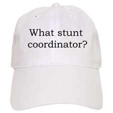 What stunt coordinator? Baseball Cap