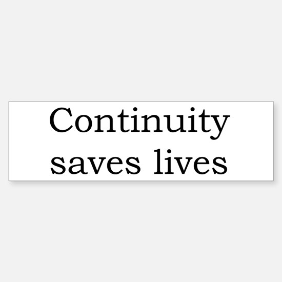 Continuity saves lives Bumper Bumper Bumper Sticker