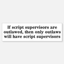 If script supervisors are... Bumper Bumper Sticker