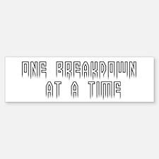 One breakdown at a time Bumper Sticker (10 pk)