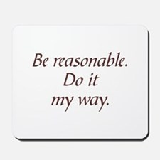 Be Reasonable Mousepad