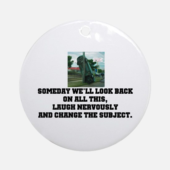Someday we will... Ornament (Round)