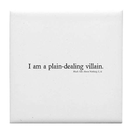 plain-dealing villain Tile Coaster