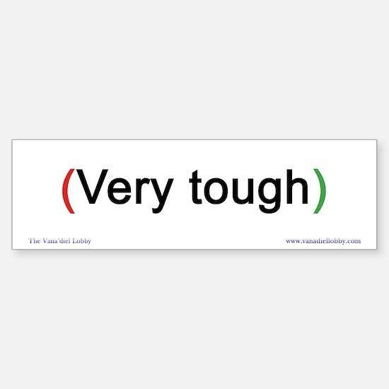 """""""Very tough"""" Bumper Bumper Bumper Sticker"""