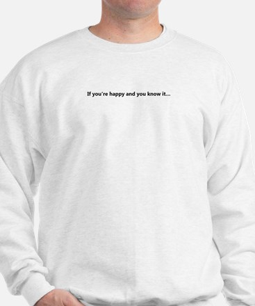 If you're happy and you know it. Sweatshirt