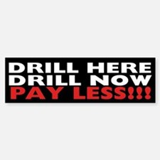 Drill Here, Drill Now, Pay Less!!! Bumper Bumper Sticker