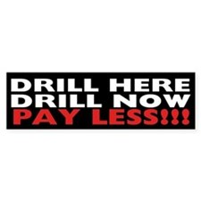 Drill Here, Drill Now, Pay Less!!! Bumper Sticker