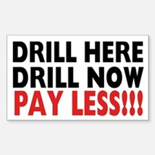 Drill Here, Drill Now, Pay Less!!! Decal