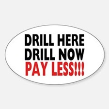 Drill Here, Drill Now, Pay Less!!! Oval Decal