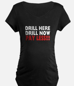 Drill Here, Drill Now, Pay Less!!! T-Shirt