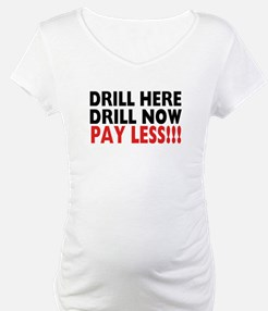 Drill Here, Drill Now, Pay Less!!! Shirt