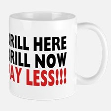 Drill Here, Drill Now, Pay Less!!! Mug