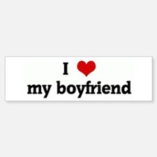 I Love my boyfriend Bumper Bumper Bumper Sticker