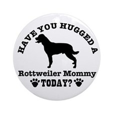 hugged a rottweiler mommy today Ornament (Round)