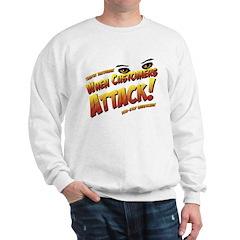 When Customers Attack Sweatshirt