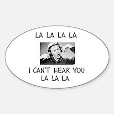La La La I cant hear... Oval Decal