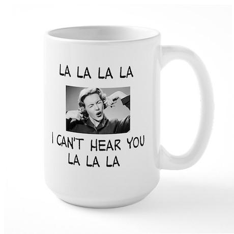 La La La I cant hear... Large Mug