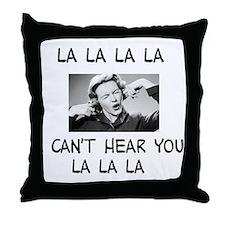 La La La I cant hear... Throw Pillow