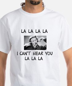 La La La I cant hear... Shirt
