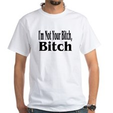 I'm Not Your Bitch, Bitch Shirt
