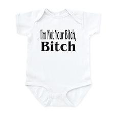I'm Not Your Bitch, Bitch Infant Bodysuit