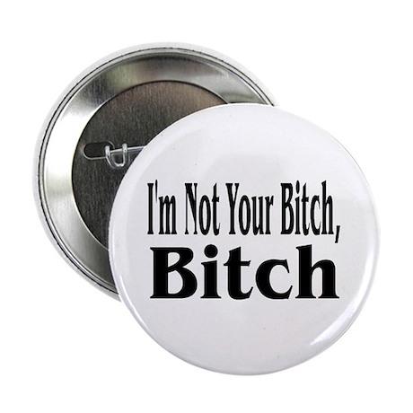 "I'm Not Your Bitch, Bitch 2.25"" Button (10 pa"