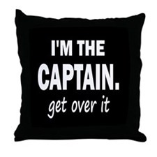 I'M THE CAPTAIN. GET OVER IT - THROW PILLOW