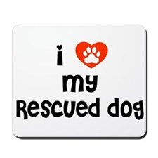 I love my Rescued Dog! Mousepad