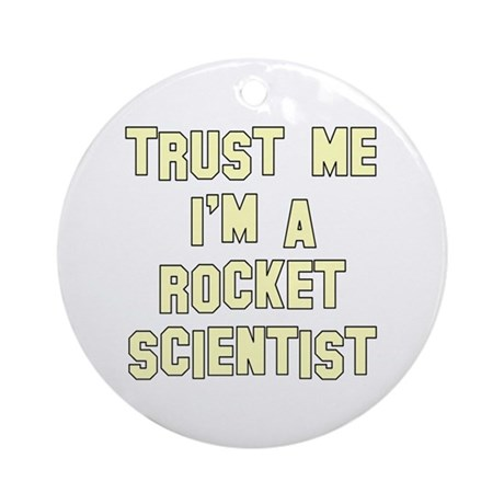Trust Me I'm a Rocket Scienti Ornament (Round)