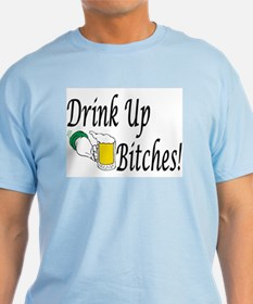 Drink Up Bitches! T-Shirt
