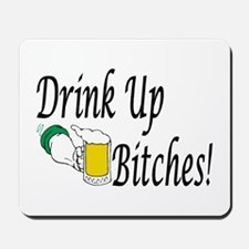 Drink Up Bitches! Mousepad