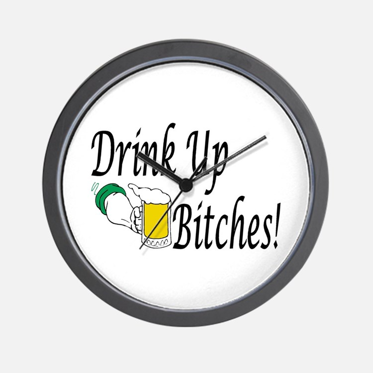 Drink Up Bitches! Wall Clock