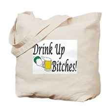 Drink Up Bitches! Tote Bag