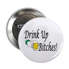 "Drink Up Bitches! 2.25"" Button"
