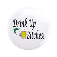 "Drink Up Bitches! 3.5"" Button (100 pack)"