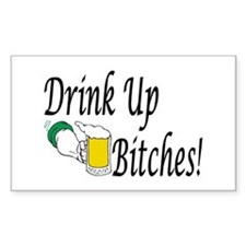 Drink Up Bitches! Rectangle Bumper Stickers