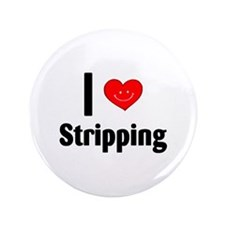 "I Love Stripping 3.5"" Button"
