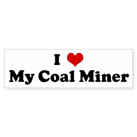 I Love My Coal Miner Bumper Sticker