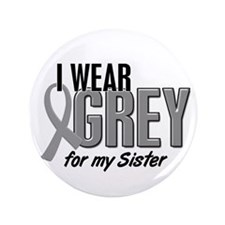 """I Wear Grey For My Sister 10 3.5"""" Button"""