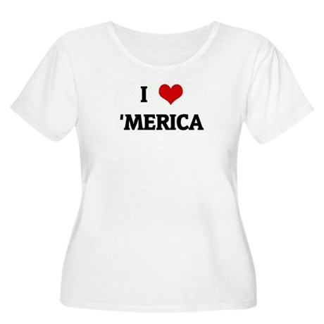 I Love 'MERICA Women's Plus Size Scoop Neck T-Shir