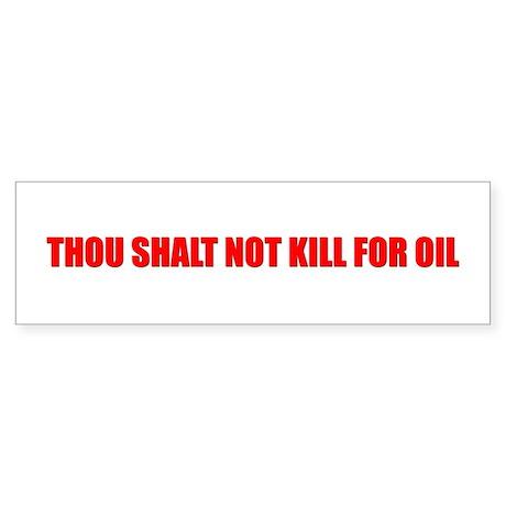 Thou Shalt Not Kill For Oil Bumper Sticker
