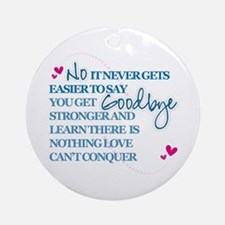 Good Byes Don't get Easier Ornament (Round)