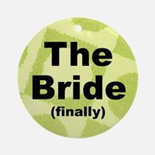 Finally the Bride Ornament (Round)