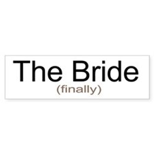 Finally the Bride Bumper Bumper Stickers
