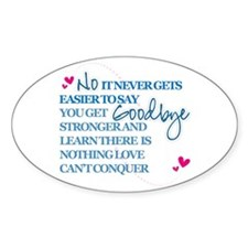 Good Byes Don't get Easier Oval Decal