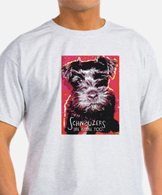 Schnauzers are People Too! T-Shirt