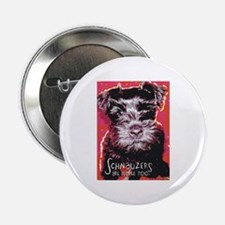 """Schnauzers are People Too! 2.25"""" Button"""