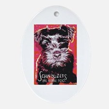 Schnauzers are People Too! Oval Ornament