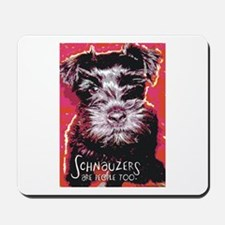 Schnauzers are People Too! Mousepad